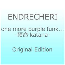 ENDRECHERI/ one more purple funk. -硬命 katana- Original Edition [ENDRECHERI /CD]