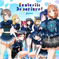 Aqours/ 「ラブライブ!サンシャイン!! Aqours 6th LoveLive! DOME TOUR 2020」テーマソングCD「Fantastic Departure!」