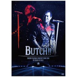 矢沢永吉/EIKICHI YAZAWA CONCERT TOUR 2016「BUTCH!!」IN OSAKA-JO HALL DVD