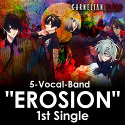 """インディーズ EROSION/ 5-Vocal-Band """"EROSION"""" 1st Single from CARNELIAN BLOOD"""