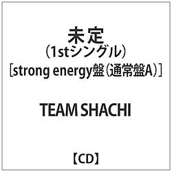 TEAM SHACHI / タイトル未定 strong energy盤(通常盤A) CD
