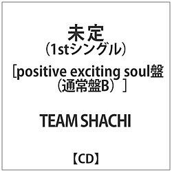 TEAM SHACHI / タイトル未定 positive exciting soul盤(通常盤B) CD