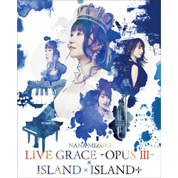 水樹奈々 / NANA MIZUKI LIVE GRACE -OPUSIII- xISLANDxISLAND+ BD