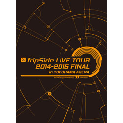 fripSide LIVE TOUR 2014-2015 FINAL in YOKOHAMA ARENA 初回限定版 DVD