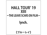 lynch. / HALL TOUR 19「13-THE LEAVE SCARS ON FILM-」 BD