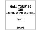 lynch. / HALL TOUR 19「13-THE LEAVE SCARS ON FILM-」 DVD