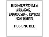 HUSKING BEE 2012 LIVE at AIR JAM 2012, BAD FOOD STUFF, DEVILOCK NIGHT THE FINAL