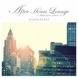 DJ KAZ(MIX)/After Hours Lounge R&B Classic Edition mixed by DJ KAZ 【CD】