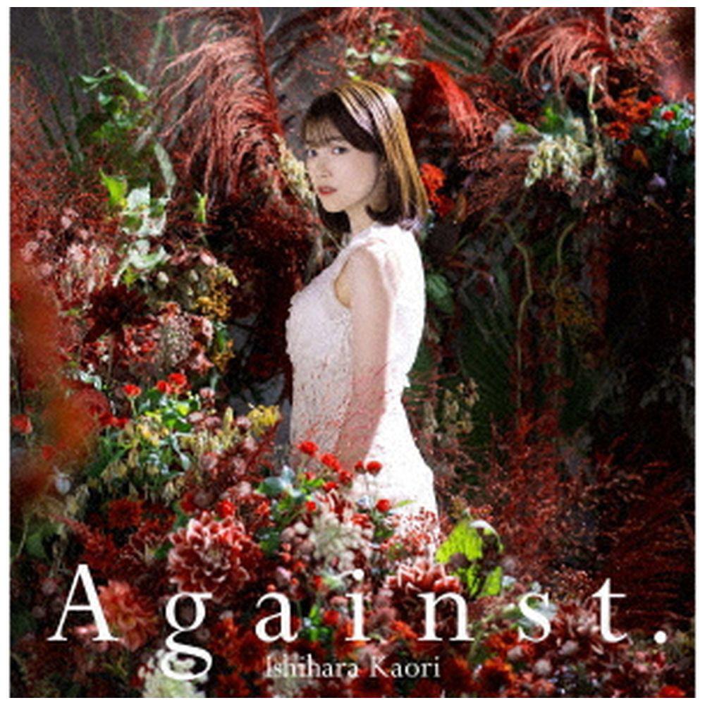 石原夏織 / 5thシングル「Against.」 初回限定盤