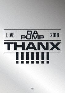 DA PUMP/ LIVE DA PUMP 2018 THANX!!!!!!! at 国際フォーラム ホールA 初回生産限定盤 DVD