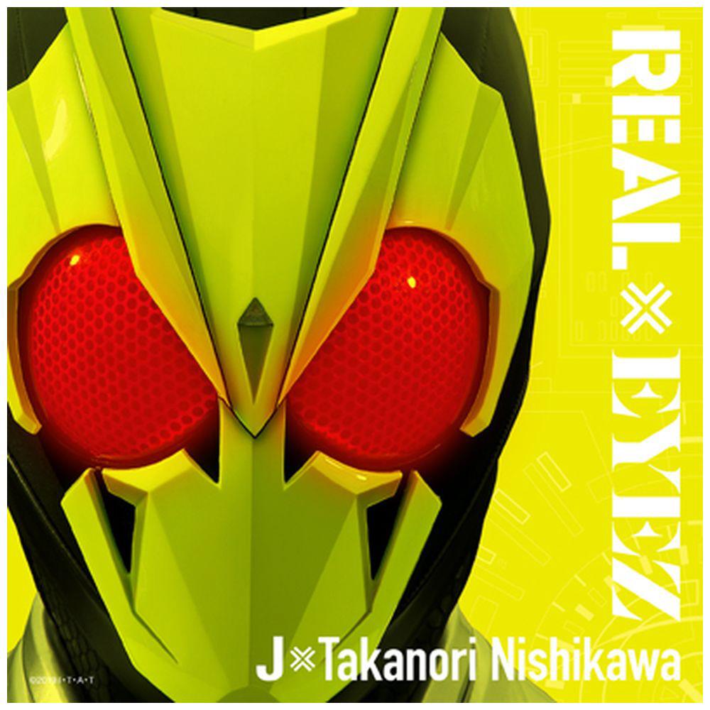 J × Takanori Nishikawa/ REAL × EYEZ(DXライジングホッパープログライズキー(主題歌Ver.)付)